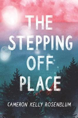 The Stepping Off Place by Cameron Kelly Rosenblum