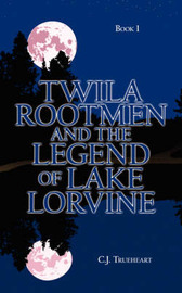 Twila Rootmen and the Legend of Lake Lorvine by C.J. Trueheart image