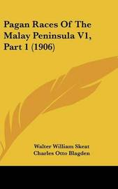 Pagan Races of the Malay Peninsula V1, Part 1 (1906) by Walter William Skeat
