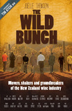 The Wild Bunch: Movers, Shakers and Ground-breakers of the New Zealand Wine Industry by Joelle Thomson
