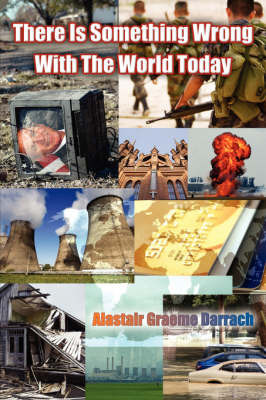 There Is Something Wrong With The World Today by Alastair Graeme Darrach