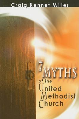7 Myths of the United Methodist Church by Craig Kennet Miller