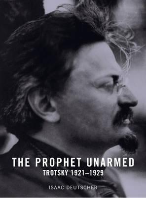 The Prophet Unarmed by Isaac Deutscher