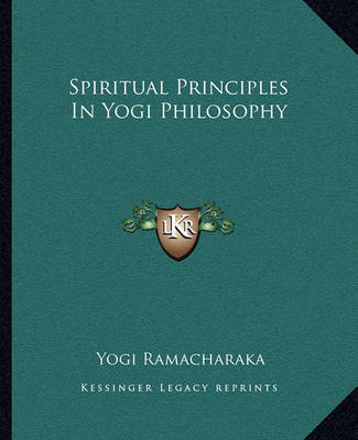 Spiritual Principles in Yogi Philosophy by Yogi Ramacharaka