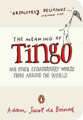 The Meaning of Tingo: And Other Extraordinary Words from Around the World by Adam Jacot de Boinod