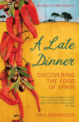 A Late Dinner: Discovering the Food of Spain by Paul Richardson image