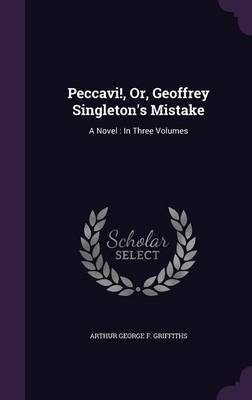 Peccavi!, Or, Geoffrey Singleton's Mistake by Arthur George F Griffiths image