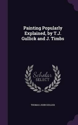 Painting Popularly Explained, by T.J. Gullick and J. Timbs by Thomas John Gullick image
