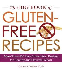 The Big Book of Gluten-Free Recipes by Kimberly A Tessmer