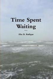 Time Spent Waiting by Abu B. Rafique