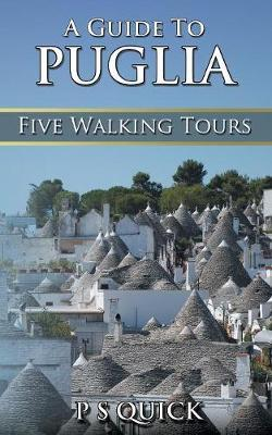 A Guide to Puglia by P S Quick