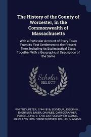 The History of the County of Worcester, in the Commonwealth of Massachusetts by Peter Whitney image