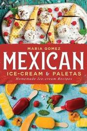 Mexican Ice-Cream & Paletas by Maria Gomez