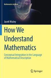 How We Understand Mathematics by Jacek Wozny