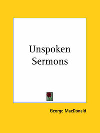 Unspoken Sermons by George MacDonald