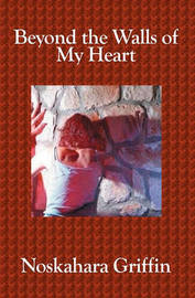 Beyond the Walls of My Heart by Noskahara Griffin