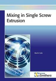 Mixing in Single Screw Extruders by Martin Gale