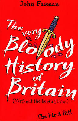 The Very Bloody History of Britain: The First Bit! by John Farman