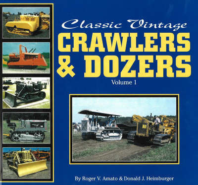 Classic Vintage Crawlers & Dozers Vol 1**** by Roger V. Amato