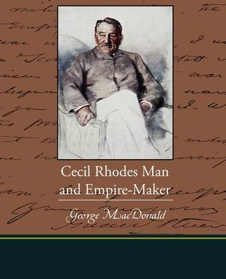 Cecil Rhodes Man and Empire-Maker by Princess Catherine Radziwill