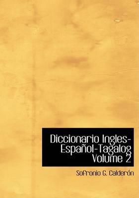 Diccionario Ingles-Espanol-Tagalog Volume 2 by Sofronio G. Calderon