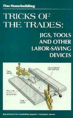 "Tricks of the Trade: Jigs, Tools and Other Labour Saving Devices by ""Fine Homebuilding"" image"