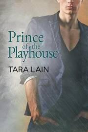 Prince of the Playhouse by Tara Lain