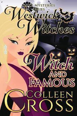 Witch & Famous (a Westwick Witches Cozy Mystery) by Colleen Cross image