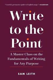 Write to the Point by Sam Leith
