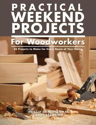 Practical Weekend Projects for Woodworkers by Phillip Gardner