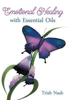Emotional Healing with Essential Oils by Trish Nash