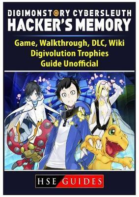 Digimon Story Cyber Sleuth Hackers Memory Game, Walkthrough, DLC, Wiki, Digivolution, Trophies, Guide Unofficial by Hse Guides