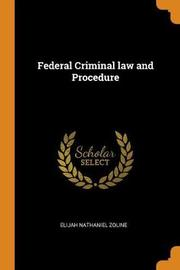 Federal Criminal Law and Procedure by Elijah Nathaniel Zoline