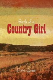 Birth of a Country Girl by Elaine Queen