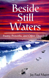 Beside Still Waters: Poetry, Proverbs, and Other Thoughts by Jay Paul Mayer image