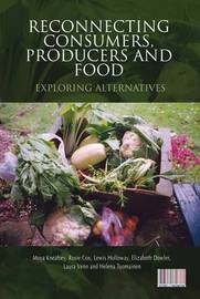 Reconnecting Consumers, Producers and Food by Moya Kneafsey