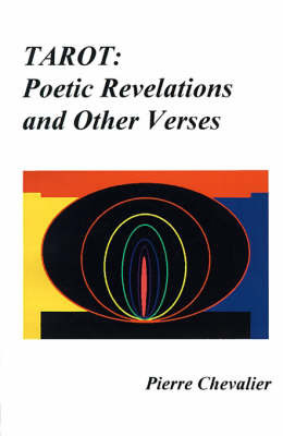 Tarot: Poetic Revelations and Other Verses by Pierre Chevalier