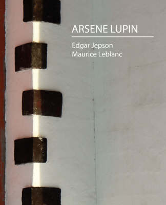 Arsene Lupin by Jepson And Maurice LeBlanc Edgar Jepson and Maurice LeBlanc
