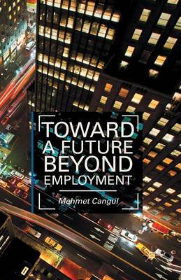 Toward a Future Beyond Employment by M. Cangul