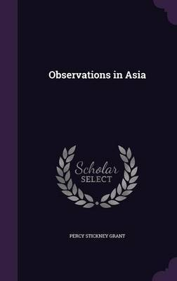 Observations in Asia by Percy Stickney Grant image