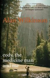Cody, the Medicine Man and Me by Alan Wilkinson image