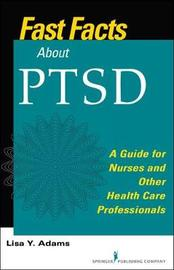Fast Facts about PTSD by Lisa Y. Adams