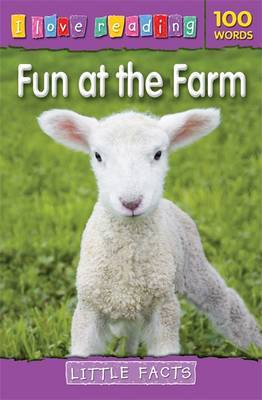 I Love Reading Little Facts 100 Words: Fun at the Farm