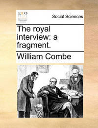 The Royal Interview by William Combe
