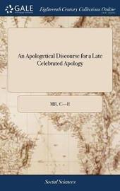 An Apologetical Discourse for a Late Celebrated Apology by Mr C---E