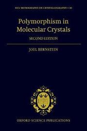 Polymorphism in Molecular Crystals by Joel Bernstein
