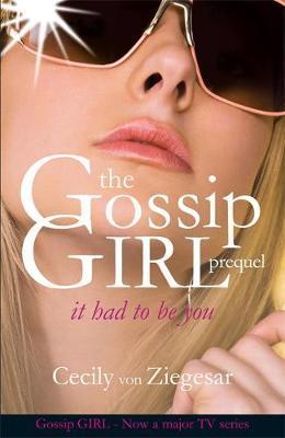 Gossip Girl prequel: It Had to be You by Cecily Von Ziegesar image