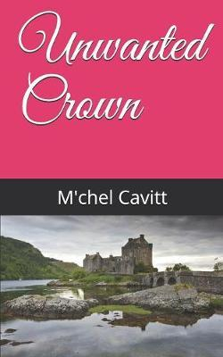 Unwanted Crown by M'Chel Cavitt