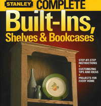 Complete Built-Ins, Shelves and Bookcases: Step-by-Step Instructions, Customizing Tips and Ideas, Projects for Every Home by Better Homes & Gardens image
