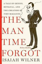 "The Man Time Forgot: A Tale of Genius, Betrayal and the Creation of ""Time"" Magazine by Isaiah Wilner image"